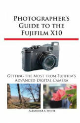 Photographer's Guide to the Fujifilm X10 (2012)
