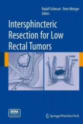 Intersphincteric Resection for Low Rectal Tumors - Rudolf Schiessel, Peter Metzger (2012)