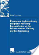 Planung Und Implementierung Integrierter Marketingkommunikation Mit Den Leitinstrumenten Werbung Und Sportsponsoring (2007)