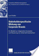 Stakeholderspezifische Wirkung Von Corporate Brands - Ein Modell Zur Integrierten Evaluation Und Steuerung Von Unternehmensmarken (2007)