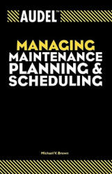 Audel Managing Maintenance Planning and Scheduling (ISBN: 9780764557651)