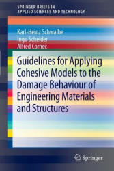 Guidelines for Applying Cohesive Models to the Damage Behaviour of Engineering Materials and Structures (2012)