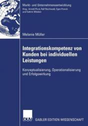 Integrationskompetenz Von Kunden Bei Individuellen Leistungen - Konzeptualisierung, Operationalisierung Und Erfolgswirkung (2007)