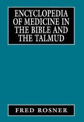 Encyclopedia of Medicine in the Bible and the Talmud (2008)