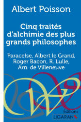Cinq traités d'alchimie des plus grands philosophes - Albert Poisson (ISBN: 9782335034325)