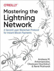 Mastering the Lightning Network - Andreas M. Antonopoulos, Rene Pickhardt, Olaoluwa Osuntokun (ISBN: 9781492054863)