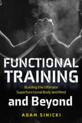 Functional Training and Beyond: Building the Ultimate Superfunctional Body and Mind (2021)