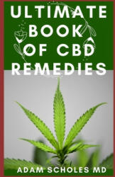 Ultimate Book of CBD Remedies: All You Need To Know About CBD REMEDIES and How CBD is Changing the World - Adam Scholes MD (2020)