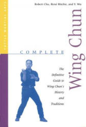 Complete Wing Chun: The Definitive Guide to Wing Chun's History and Traditions (2006)