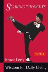 Striking Thoughts: Bruce Lee's Wisdom for Daily Living (2007)