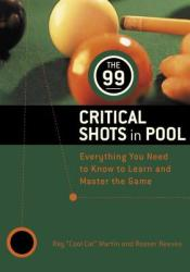 The 99 Critical Shots in Pool: Everything You Need to Know to Learn and Master the Game (2010)