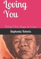 Loving You: Thirty One Days of Love (ISBN: 9798721041211)