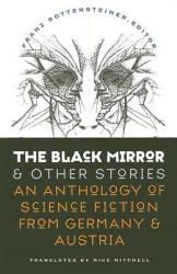 The Black Mirror and Other Stories: An Anthology of Science Fiction from Germany Austria (2012)