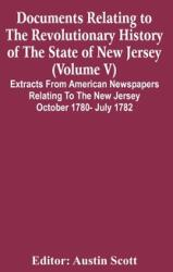 Documents Relating To The Revolutionary History Of The State Of New Jersey (Volume V) Extracts From American Newspapers Relating To The New Jersey Oct (ISBN: 9789354448188)