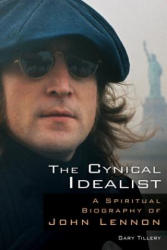 The Cynical Idealist: A Spiritual Biography of John Lennon (2012)