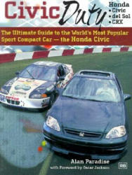 Civic Duty: The Ultimate Guide to the World's Most Popular Sport Compact Car - The Honda Civic - Alan Paradise (2004)
