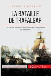 La bataille de Trafalgar: Le combat naval qui ruine les ambitions anglaises de Napol (ISBN: 9782806255761)