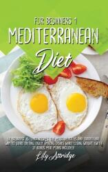 Mediterranean diet for beginners 1: The most delicious and traditional way to start dieting. Enjoy amazing dishes while losing weight. (with 31 bonus (ISBN: 9781914412134)