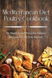 Mediterranean Diet Poultry Cookbook: 50 Healthy and Flavorful Poultry Recipes To Get You Started (ISBN: 9781914044564)