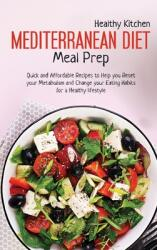 Mediterranean Diet Meal Prep: Quick and Affordable Recipes to Help you Reset your Metabolism and Change your Eating Habits for a Healthy Lifestyle (ISBN: 9781802224030)