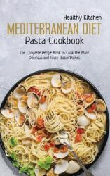 Mediterranean Diet Pasta Recipes: The Complete Recipe Book to Cook the Most Delicious and Tasty Italian Dishes (ISBN: 9781802223965)