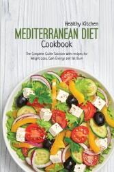 Mediterranean Diet Cookbook: The Complete Guide Solution with Recipes for Weight Loss, Gain Energy and Fut Burn (ISBN: 9781802223750)