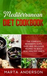 Mediterranean Diet Cookbook: The complete beginner's guide, easy and delicious recipes to build new healthy habits (ISBN: 9781802221220)
