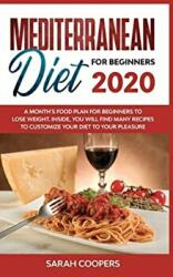 Mediterranean Diet for Beginners 2020: A Month's Food Plan for Beginners to Lose Weight. Inside, You Will Find many Recipes to Customize Your Diet to (ISBN: 9781801944267)