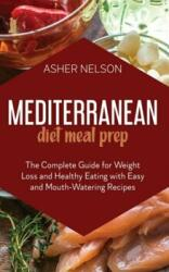 Mediterranean Diet Meal Prep: The Complete Guide for Weight Loss and Healthy Eating with Easy and Mouth-Watering Recipes (ISBN: 9781801741989)