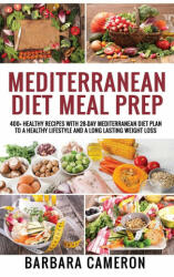 Mediterranean Diet Meal Prep: 400+ Healthy Recipes with 28-Day Mediterranean Diet Plan to a Healthy Lifestyle and a Long Lasting Weight Loss (ISBN: 9781801726771)