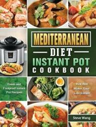 Mediterranean Diet Instant Pot Cookbook: Fresh and Foolproof Instant Pot Recipes that Will Make Your Life Easier (ISBN: 9781801669719)