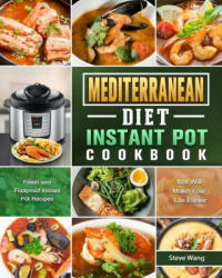 Mediterranean Diet Instant Pot Cookbook: Fresh and Foolproof Instant Pot Recipes that Will Make Your Life Easier (ISBN: 9781801669702)
