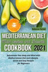 Mediterranean Diet Main Courses and Desserts Cookbook 2021: Rejuvenate Your Body and Mind with Mediterranean Diet and Lifestyle. Quick and Easy Recipe (ISBN: 9781801321778)