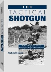 Tactical Shotgun: The Best Techniques and Tactics for Employing the Shotgun in Personal Combat (2009)