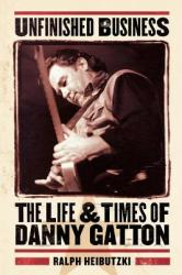 Unfinished Business: The Life Times of Danny Gatton (2007)