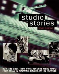 Studio Stories: How the Great New York Records Were Made: From Miles to Madonna, Sinatra to the Ramones (2011)