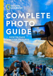 National Geographic Complete Photo Guide: How to Take Better Pictures (ISBN: 9781426221439)
