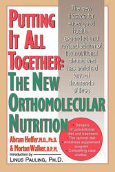 Putting It All Together: The New Orthomolecular Nutrition - Abram Hoffer (2008)