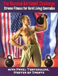 The Russian Kettlebell Challenge: Xtreme Fitness for Hard Living Comrades (2006)