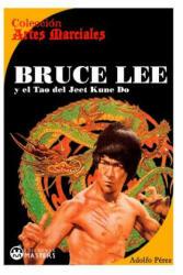 Bruce Lee: y el Tao del Jeet KUne Do - Adolfo Perez (2013)