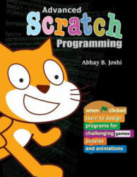 Advanced Scratch Programming: Learn to design programs for challenging games, puzzles, and animations - Ravindra Pande, Abhay B Joshi (ISBN: 9781539660842)