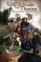 Advanced Song of Blades and Heroes: Fantasy Skirmish Miniatures Rules - Andrea Sfiligoi, Chris Lendrum, Andrea Sfiligoi (ISBN: 9781530798599)