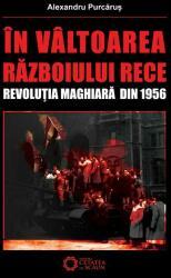 În vâltoarea Războiului Rece. Revoluţia maghiară din 1956 (ISBN: 9786065370135)