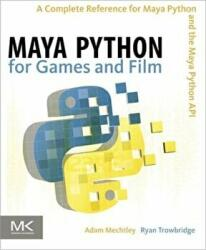 Maya Python for Games and Film - Adam Mechtley (2011)