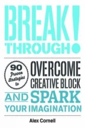 Breakthrough! - 100 Proven Strategies to Overcome Creative Block and Spark Your Imagination (2012)