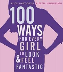 100 Ways for Every Girl to Look and Feel Fantastic (2012)