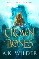 Crown of Bones - A. K. Wilder (ISBN: 9781640634145)