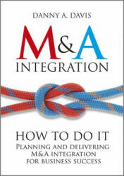 M&A Integration - How to Do it - Planning and Delivering M&A Integration for Business Success (2012)