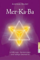 Mer-Ka-Ba - Lichtkörper, Herzensraum und heilige Geometrie - Andreas Beutel (2012)