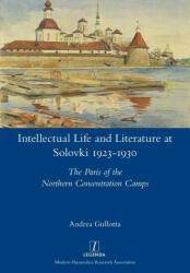 Intellectual Life and Literature at Solovki 1923-1930 - ANDREA GULLOTTA (2020)